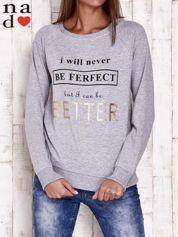 Szara bluza z napisem I WILL NEVER BE FERFECT BUT I CAN BE BETTER