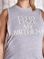 Szary top z napisem EVERY DAZE MY BIRTHDAY PLUS SIZE