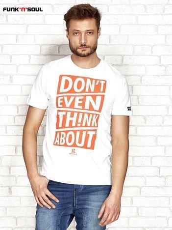 Biały t-shirt męski z napisem DON'T EVEN THINK ABOUT Funk n Soul