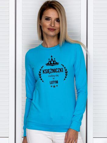 Bluza z napisem KSIĘŻNICZKI RODZĄ SIĘ W LUTYM turkusowa