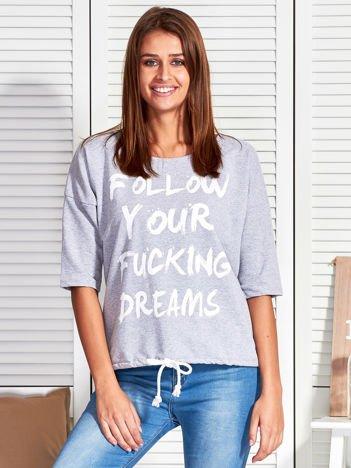 Szara bluzka FOLLOW YOUR FUCKING DREAMS
