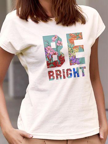 T-shirt z kwiatowym napisem BE BRIGHT ecru