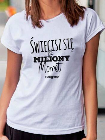 T-shirt z napisem ŚWIECISZ SIĘ JAK MILIONY MONET biały