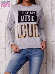 Szara bluza z napisem I LIKE MY MUSIC LOUD