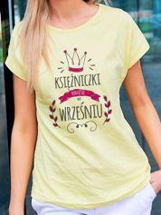 T-shirt damski KSIĘŻNICZKI RODZĄ SIĘ WE WRZEŚNIU żółty