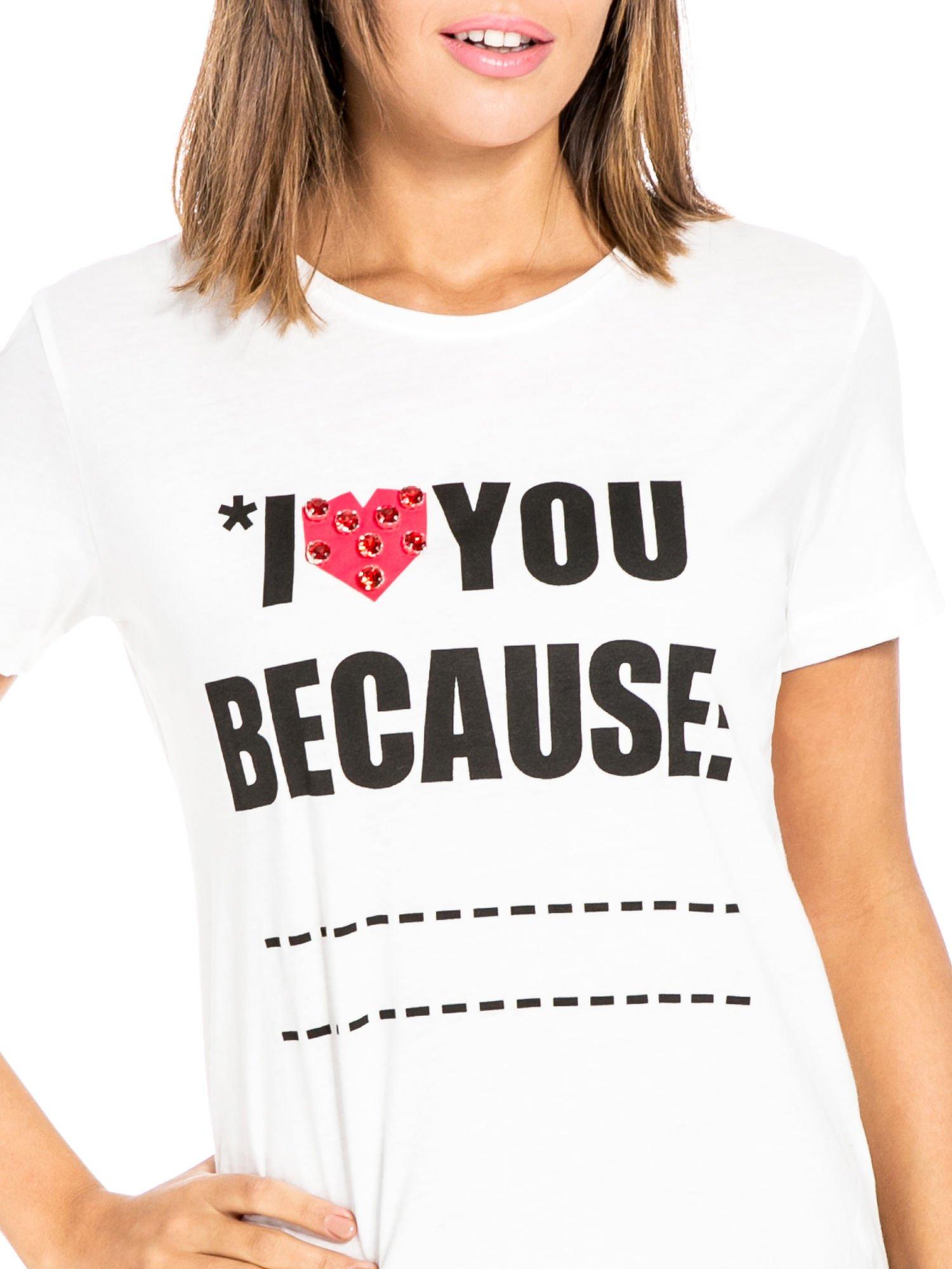 Biały t-shirt z napisem I LOVE YOU BECAUSE                                  zdj.                                  5