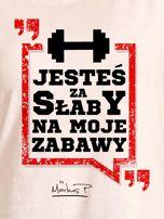 Ecru t-shirt damski JESTEŚ ZA SŁABY NA MOJE ZABAWY by Markus P                                  zdj.                                  2