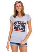 Szary t-shirt NIE MÓW DO MNIE TERAZ                                  zdj.                                  1
