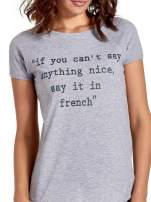 Szary t-shirt z napisem IF YOU CAN'T SAY ANYTHING NICE SAY IT IN FRENCH                                  zdj.                                  5